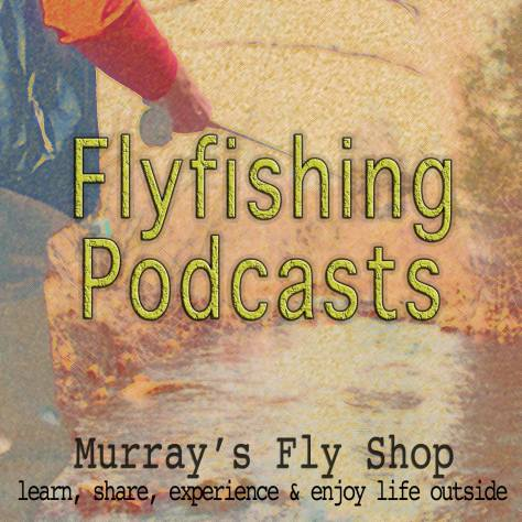 Murray's Fly Shop Fly Fishing Podcast on iTunes