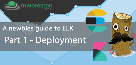 A newbies guide to ELK - Part 1 - Deployment - mwpreston net