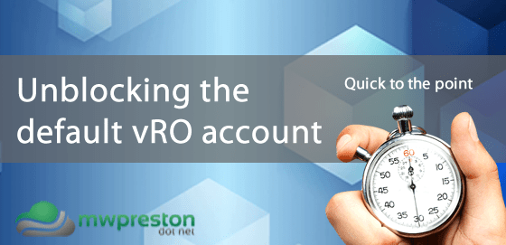 Quick to the point – Unlocking the default vmware account in vRealize Orchestrator
