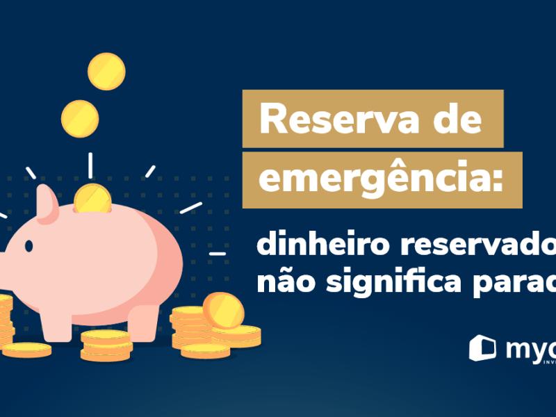Reserva de emergência: dinheiro reservado não significa parado!