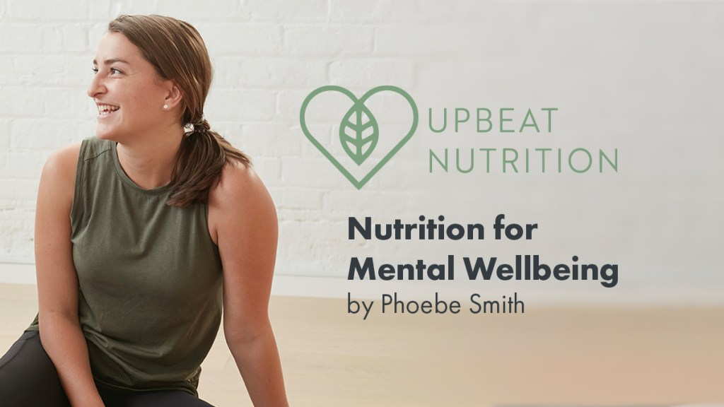 Nutrition for Mental Wellbeing by nutritionist Phoebe Smith