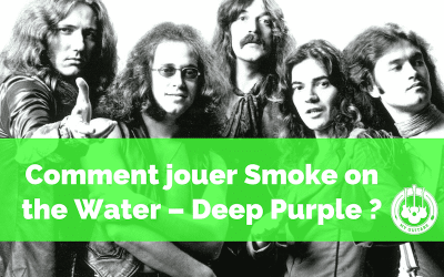 Comment jouer Smoke on the Water – Deep Purple ?