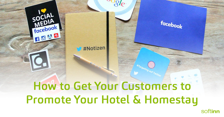 How to Get Your Customers to Promote Your Hotel and Homestay