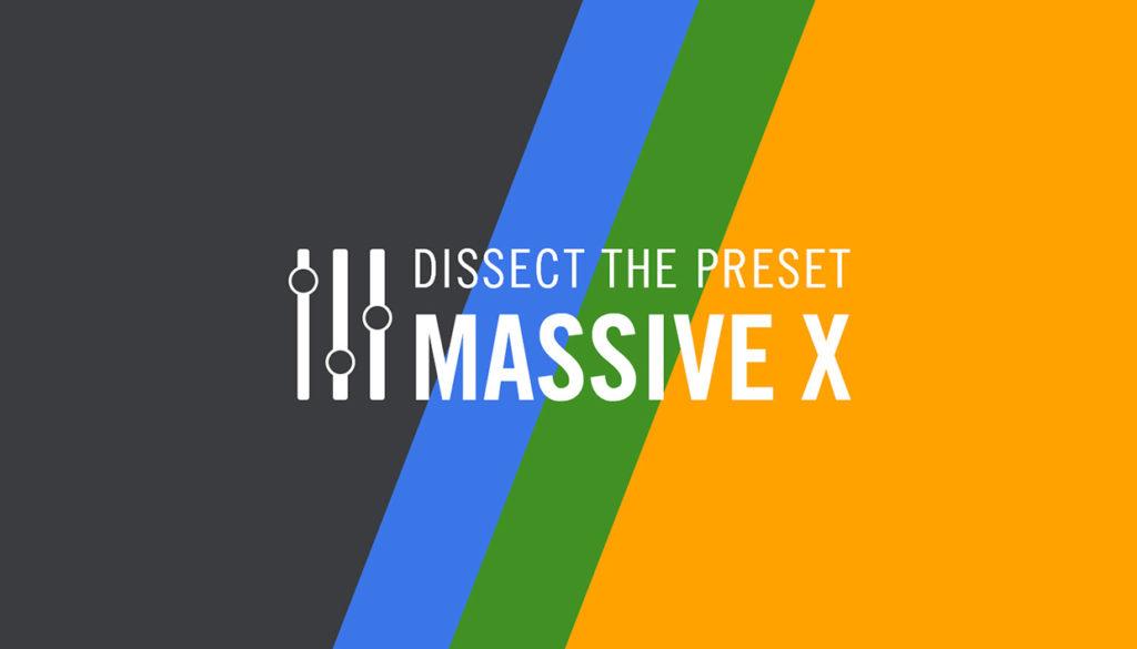 Dissect the Preset: MASSIVE X