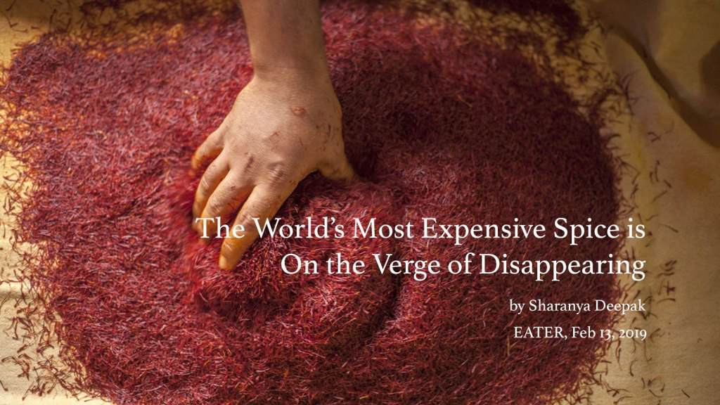 The World's Most Expensive Spice is On the Verge of Disappearing by Sharanya Deepak, Photo by Vikar Syed. EATER, Feb 13, 2019