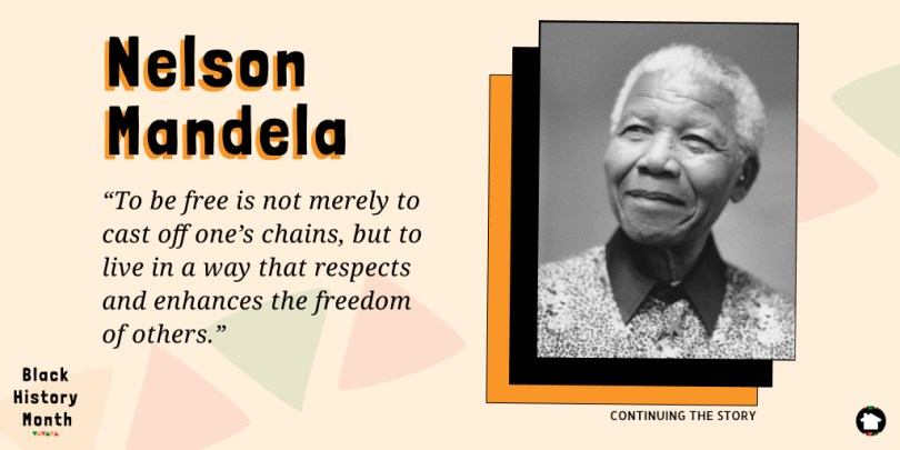"""To be free is not merely to cast off one's chains, but to live in a way that respects and enhances the freedom of others."" - Nelson Mandela, President of South Africa"