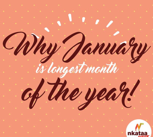 Why January is the longest month. blog.nkataa.com