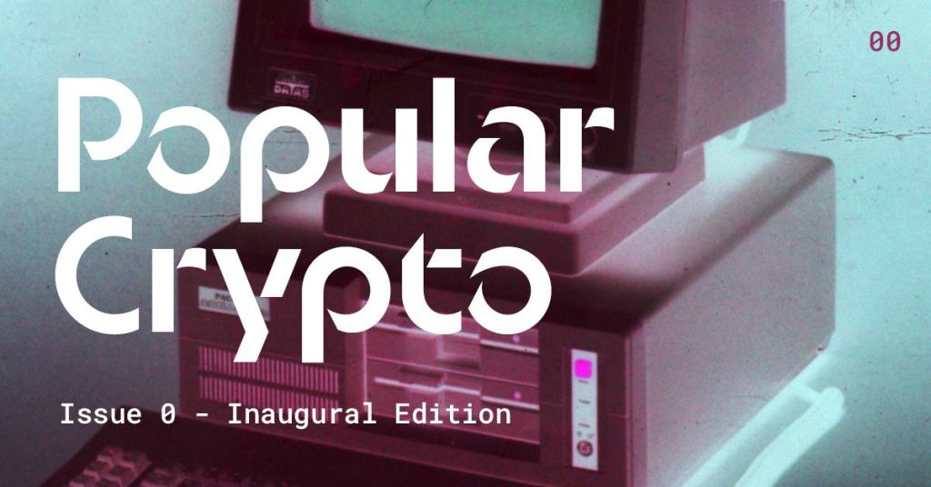 Popular Crypto, a weekly newsletter about the products making crypto more than an idea.