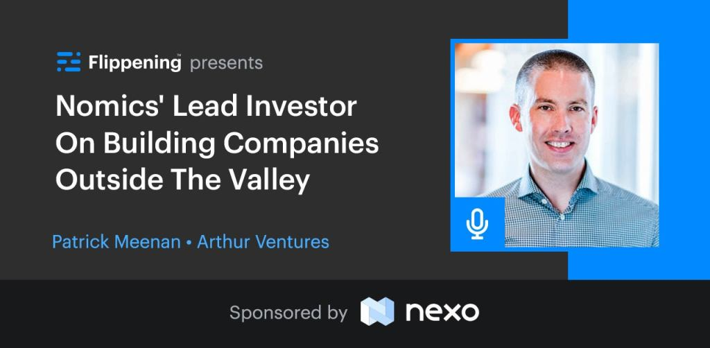 Nomics' Lead Investor on Building Companies Outside the Valley w/ Patrick Meenan of Arthur Ventures