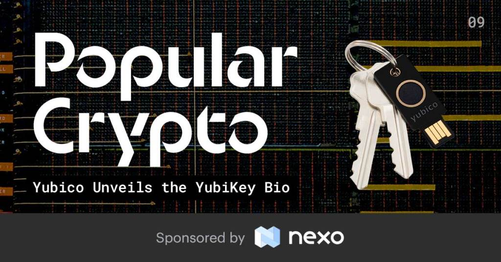 Popular Crypto Issue 9 - Yubico Unveils the YubiKey Bio