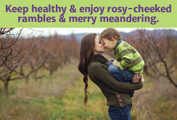 Keep healthy & enjoy rosy-cheeked rambles & merry meandering.