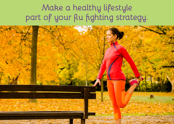 Make a healthy lifestyle part of your flu fighting strategy.