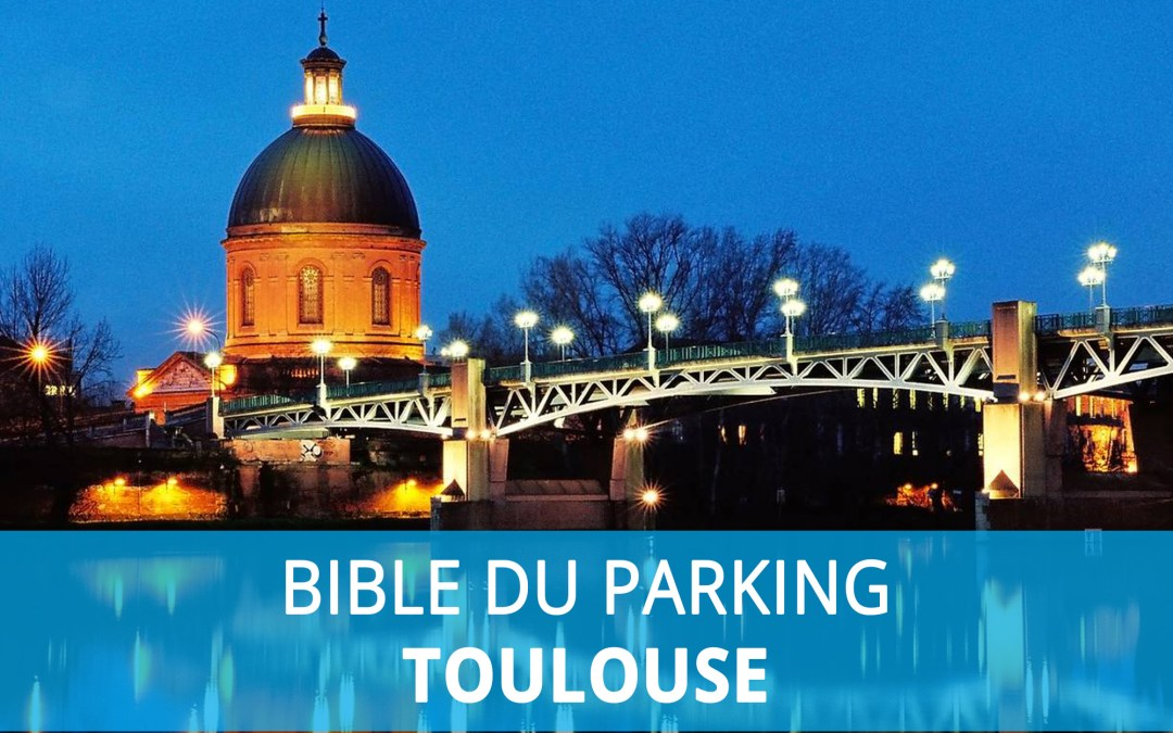 Bible du parking : Stationnement à Toulouse