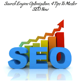 Search Engine Optimization, 4 Tips To Master SEO Now