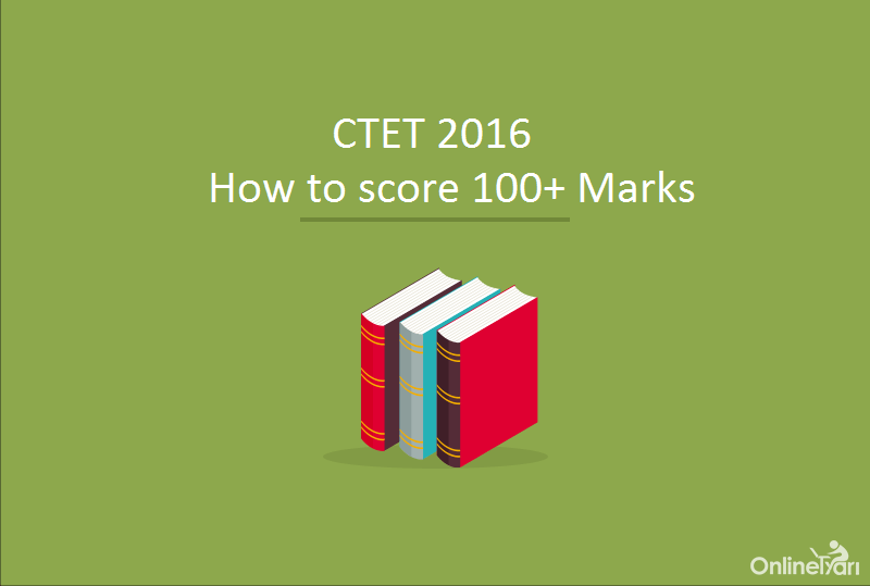 How to score 100+ Marks in CTET 2016 | Tips & Tricks