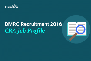 DMRC CRA Job Profile, Salary, Career Prospects