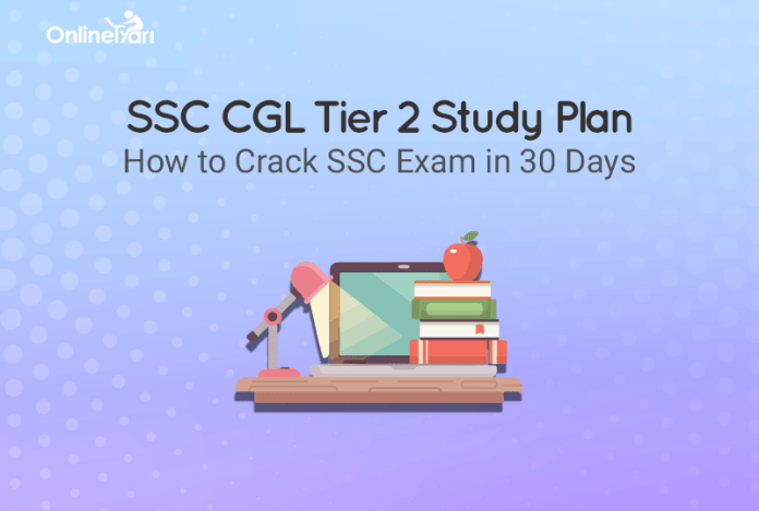 SSC CGL Tier 2 Study Plan: How to Crack SSC Exam in 30 Days