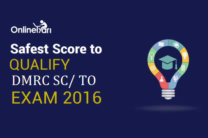 Safest Score to Qualify DMRC SC/ TO Exam 2016