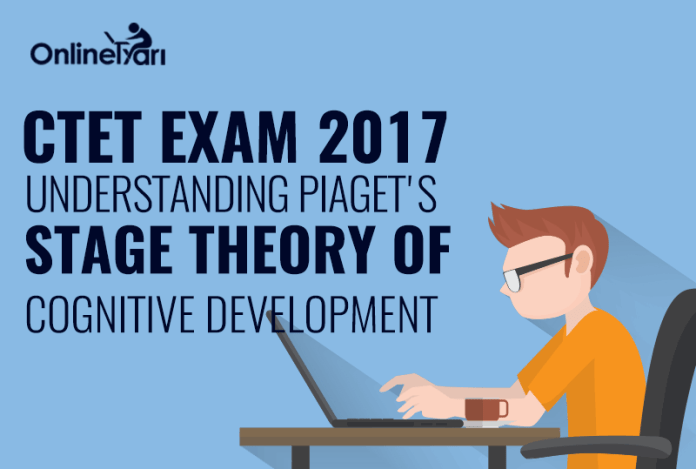 CTET Exam 2017: Understanding Piaget's Stage Theory of Cognitive Development