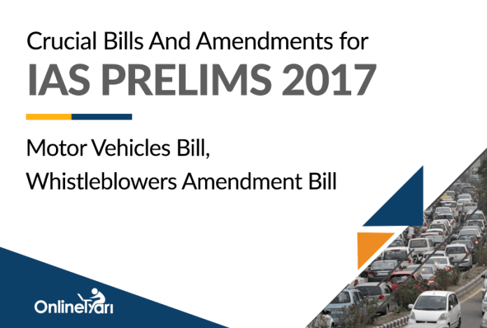 Crucial Bills And Amendments for IAS Prelims 2017: Motor Vehicles (Amendment) Bill, Whistleblowers Amendment Bill