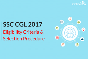 SSC CGL 2017 Eligibility Criteria, Selection Procedure