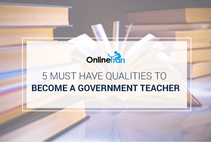 5 Must Have Qualities to Become a Government Teacher