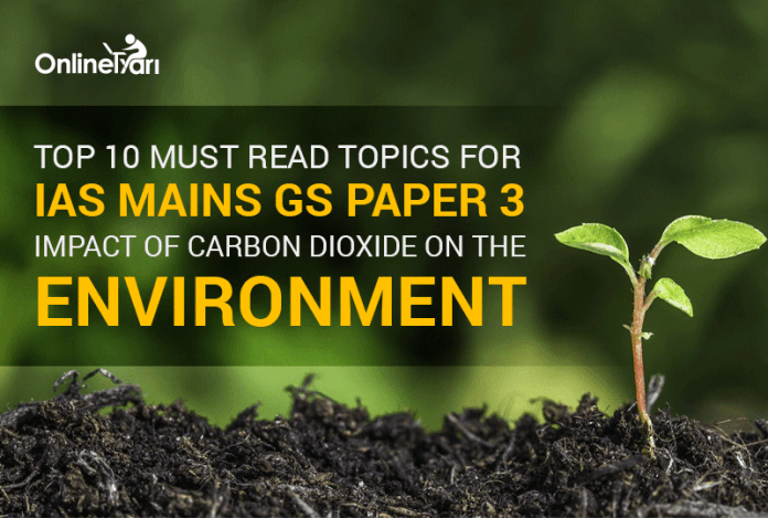 Top 10 Must Read Topics for IAS Mains GS Paper 3 |Impact of carbon dioxide on the environment