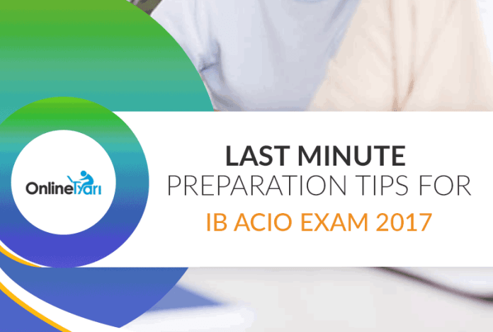 Last Minute Preparation Tips for IB ACIO Exam 2017