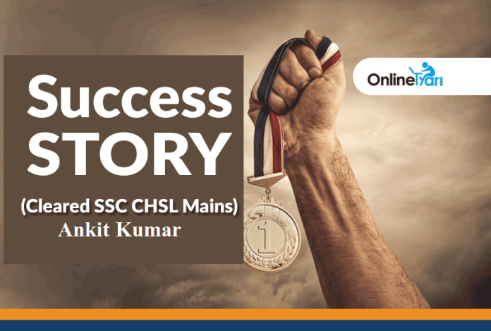 Success Story of Ankit Kumar (Cleared SSC CHSL Mains)