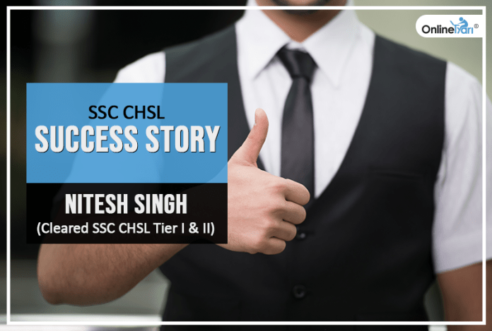 SSC CHSL Success Story: Nitesh Singh (Cleared SSC CHSL Tier I & Tier II)