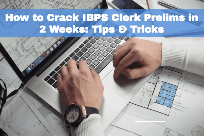 How to Crack IBPS Clerk Prelims in 2 Weeks: Tips & Tricks