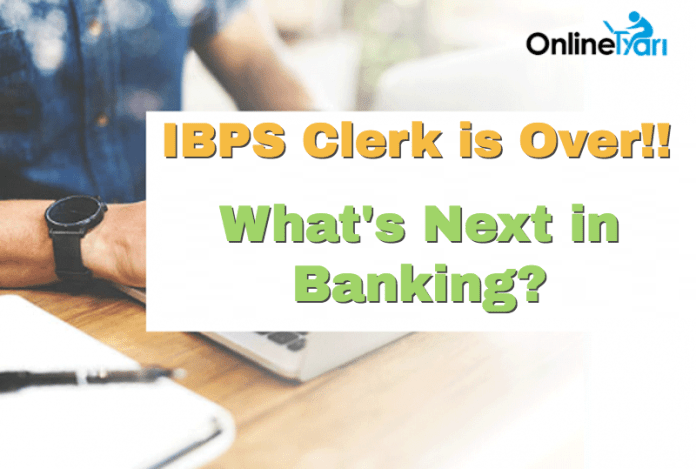 IBPS Clerk is Over!! What's Next in Banking?
