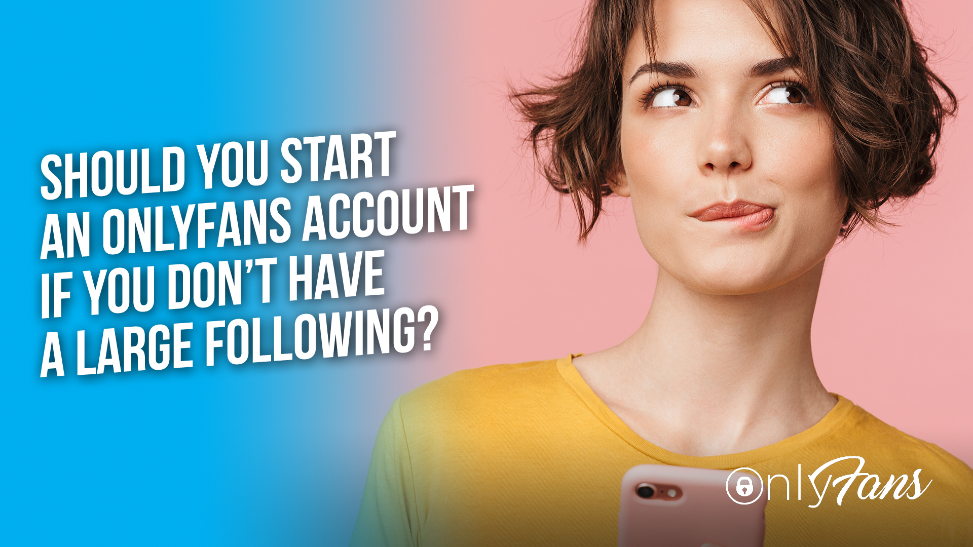 Should You Start an OnlyFans Account if You Don't Have a Large Following
