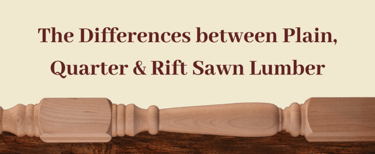 the differences between plain, quarter & rift sawn lumber