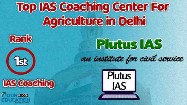 Top IAS Coaching for Agriculture in Delhi