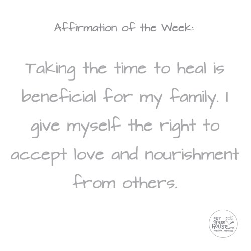 Postpartum Affirmation: Taking the time to heal is beneficial for my family. I give myself the right to accept love and nourishment from others.