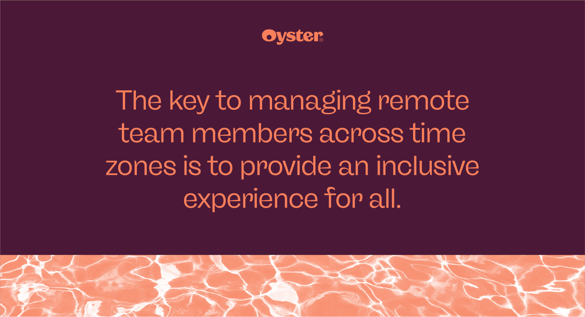 The key to managing remote team members across time zones is to provide an inclusive experience for all