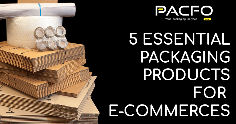5 essential packaging products for e-commerces