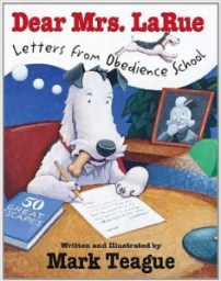 Dear Mrs. LaRue Letters from Obedience School Mark Teague