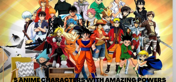 5 ANIME CHARACTERS WITH AMAZING POWERS (3)