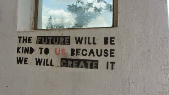 the future will be kind to us because we will create it