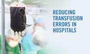 Reducing Transfusion Errors in Hospitals
