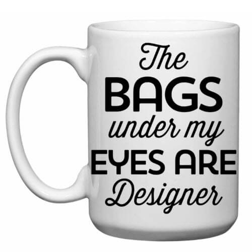 Bags Under My Eyes Are Designer Mug