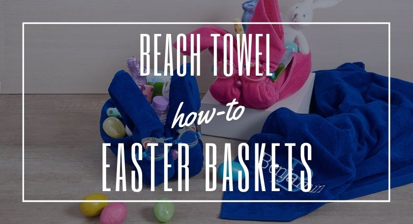 Beach Towel Easter Baskets - DIY How-To