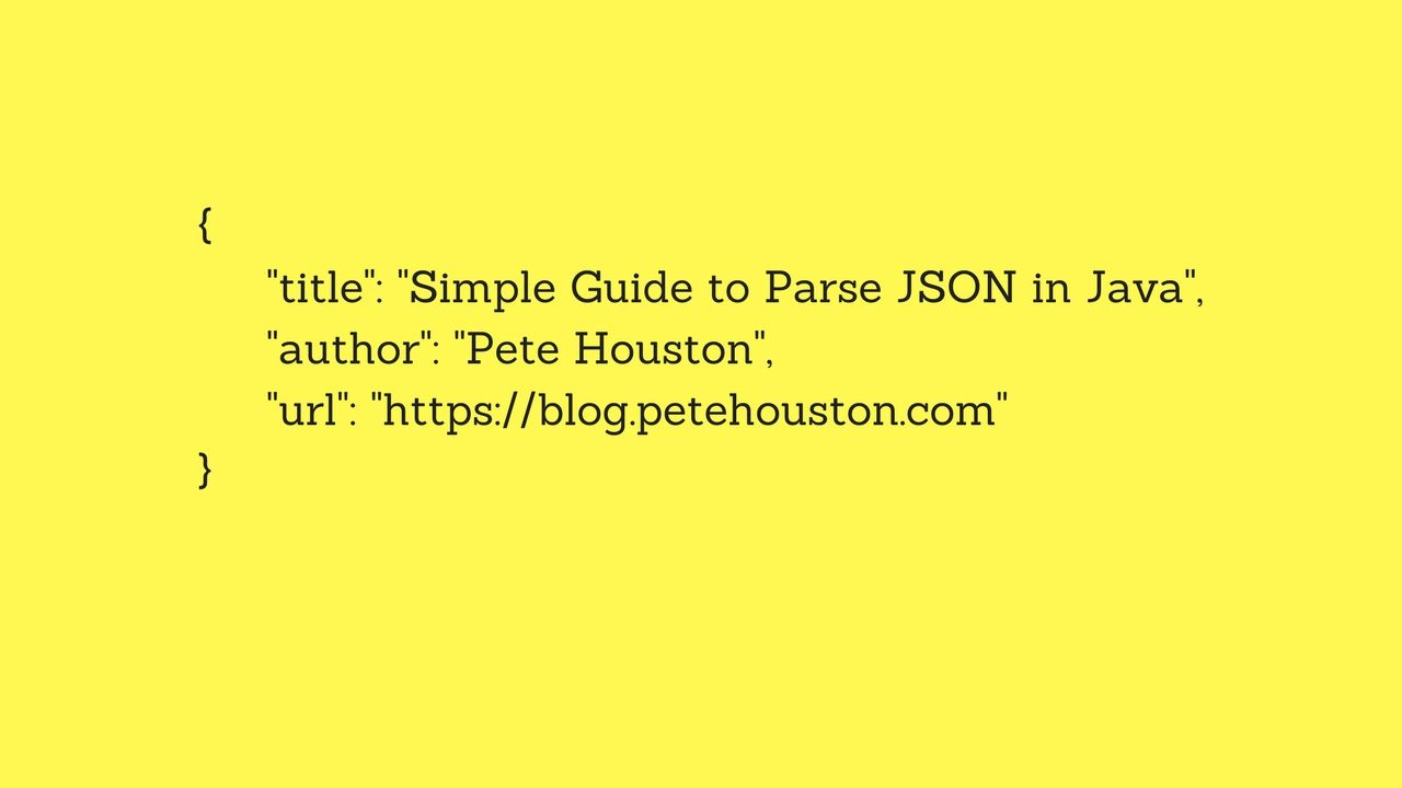 Simple Guide to Parse JSON in Java ⋆ Pete Houston Blog