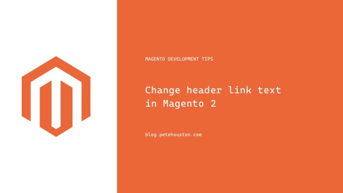 Change header link text in Magento 2