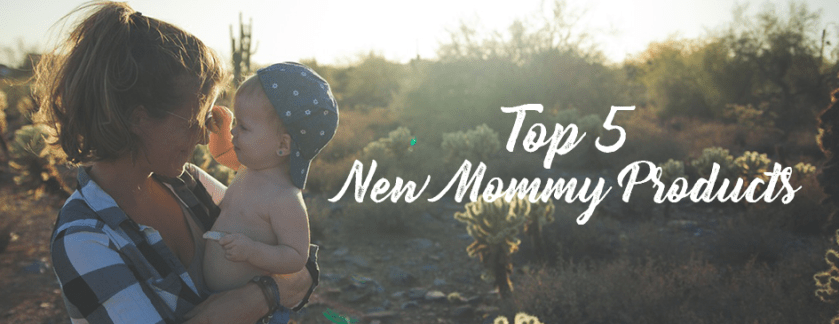 Top 5 New Mommy Products for 2017