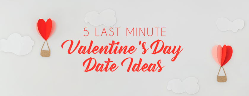 5 Last Minute Valentine's Day Date Ideas
