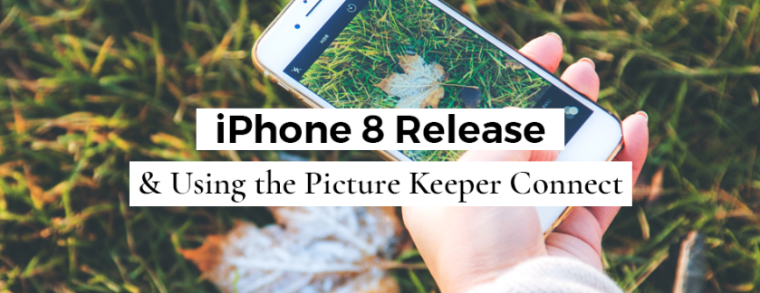 iPhone 8 Release & Using the Picture Keeper Connect