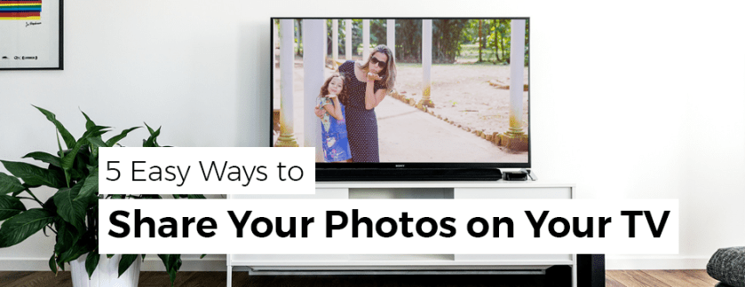 5 Easy Ways to View Photos on your TV